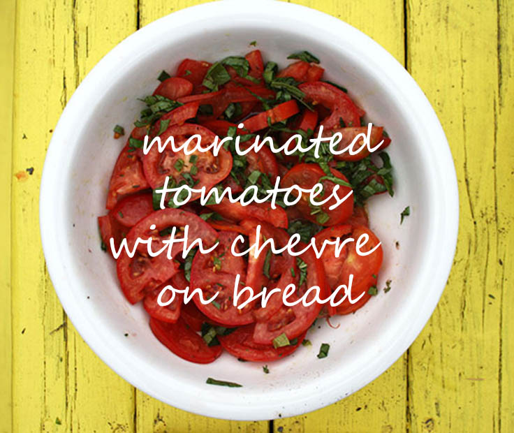 Marinated tomatoes with chevre on bread - AND THEN THEY...